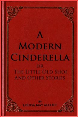 A Modern Cinderella or The Little Old Shoe And Other Stories