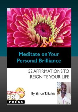 Meditate on Your Personal Brilliance: 52 Affirmations To Reignite Your Life