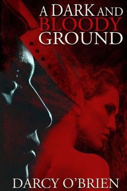 A Dark and Bloody Ground: Outlaw Love, A Miser's Hoard - Lust, Greed, and Killing from the Beaches of Florida to the Mountains of Kentucky