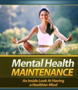 Mental Health Maintenance - An Inside Look at Having a Healthier Mind