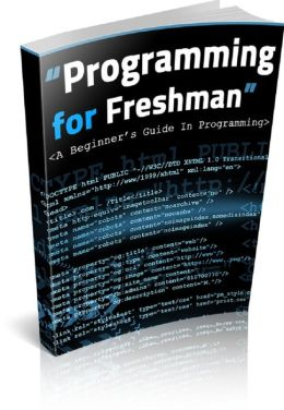 Programming For A Freshman: A Beginner's Guide To Programming