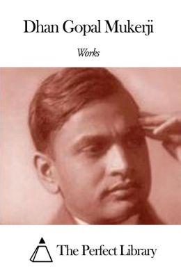 Works of Dhan Gopal Mukerji