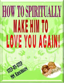 HOW TO SPIRITUALLY MAKE HIM TO LOVE YOU AGAIN!