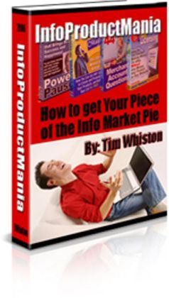 Info Product Mania: How to get your piece of info market pie
