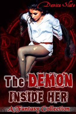The Demon Inside Her: A Fantasy Collection (Interspecies Reluctant Beast Erotica)