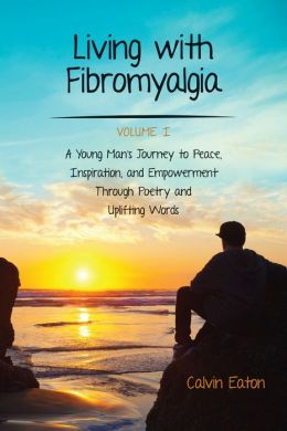 Living with Fibromyalgia: A Young Man's Journey to Peace, Inspiration, and Empowerment through Poetry and Uplifting Words
