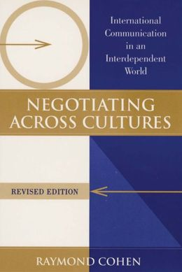 Negotiating Across Cultures: International Communication in an Interdependent World, Revised Edition