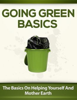 Going Green Basics: The Basics On Helping Yourself And Mother Earth