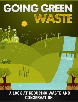 Going Green Waste: A Look At Reducing Waste And Conservation