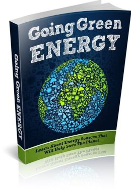 Going Green Energy - Learn About Energy Sources That Will Help Save the Planet