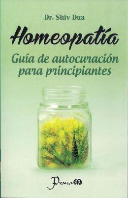 Homeopatia. Guia de autocuracion para principiantes