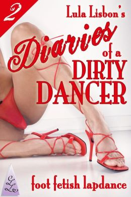 Lula Lisbon's Diaries of a Dirty Dancer: 2: Foot Fetish Lapdance (Femdom Stripper Shoe Worship Erotica)