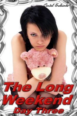 The Long Weekend- Day Three (BDSM, humiliation, abdl, diapers, spanking, adult baby, forced regression)