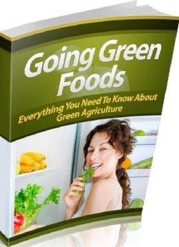 eBook about Going Green Foods - Everything You Need To Know About Green Agriculture