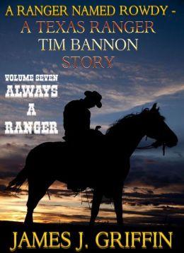 A Ranger Named Rowdy - A Texas Ranger Tim Bannon Story - Volume 7 - Always A Ranger