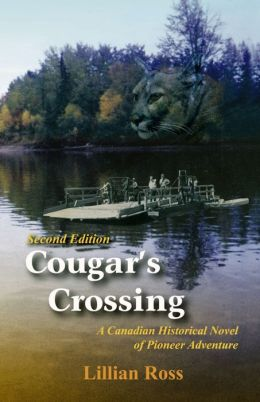 Cougar's Crossing : A Canadian Historical Novel of Pioneer Adventure : Second Edition Revised