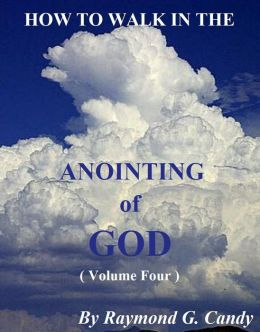 How to Walk in the Anointing of God (Volume Four)