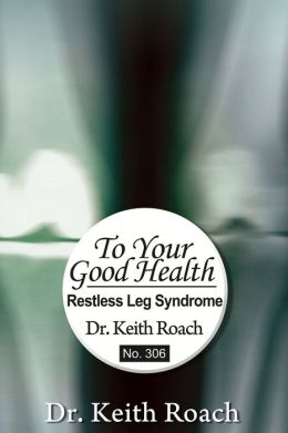 To Your Good Health: Restless Leg Syndrome: Restless Leg Syndrome & Leg Cramps