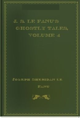 J. S. Le Fanu's Ghostly Tales, Volume 4