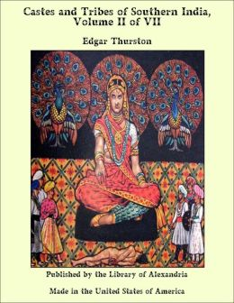 Castes and Tribes of Southern India, Volume II of VII