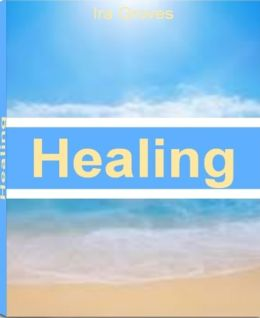 Healing: The Best Guide For Emotional Healing, Brain Health, Hidden Self, Alternative Healing and More