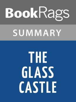 the glass castle notes Summary and reviews of the glass castle by jeannette walls, plus links to a book excerpt from the glass castle and author biography of jeannette walls.