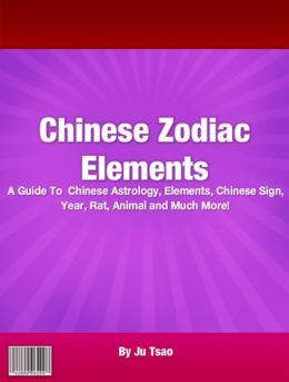 Chinese Zodiac Elements: A Guide To Chinese Astrology, Elements, Chinese Sign, Year, Rat, Animal and Much More!