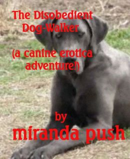 The Disobedient Dog-Walker (A Canine Erotica Adventure!)
