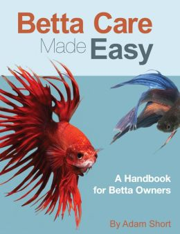 Betta fish care made easy by adam short 2940148595342 for Easy to care for fish