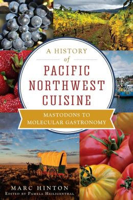 A History of Pacific Northwest Cuisine: Mastodons to Molecular Gastronomy