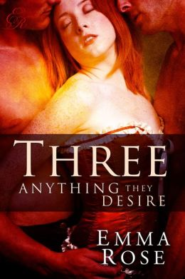 Three: Anything They Desire, The Complete 5-Part Series (A Contemporary Menage Romance)