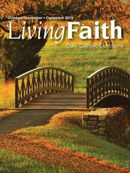 Living Faith - Daily Catholic Devotions, Volume 29 Number 3 - 2013 October, November, December