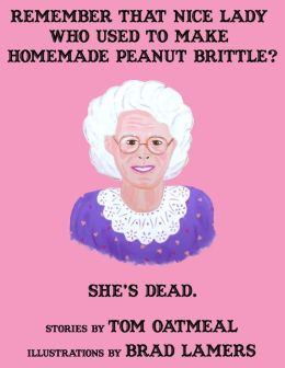 Remember that Nice Lady who Used to Make Homemade Peanut Brittle? She's Dead.