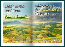 Living Up the Road from Laura Ingalls: With Excerpts from Seven Books About Her