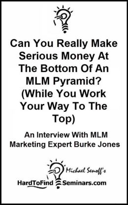 Can You Really Make Serious Money At The Bottom Of An MLM Pyramid? (While You Work Your Way To The Top): An Interview With MLM Marketing Expert Burke Jones
