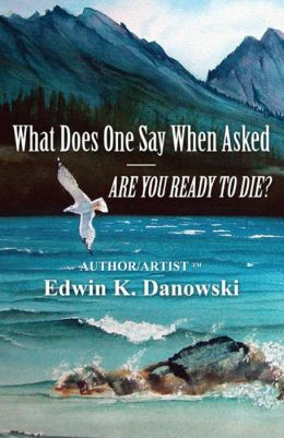 What Does One Say When Asked — Are You Ready to Die?