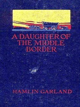 A Daughter of the Middle Border [Illustrated]