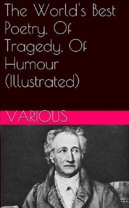 The World's Best Poetry, Of Tragedy, Of Humour (Illustrated)