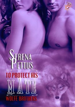 To Protect His Mate (Wolfe Brothers, Book Two) by Serena Pettus