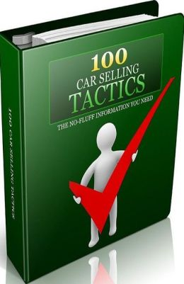 FYI Tips to Bast 100 Car Selling Tactics - You'll get many ideas that make your car sell quicker ever....