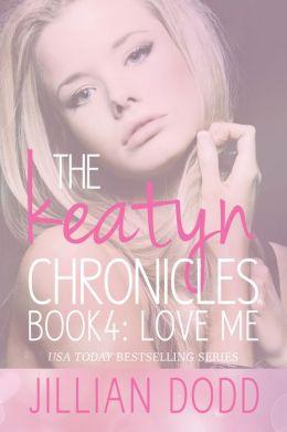 Love Me (Keatyn Chronicles #4)