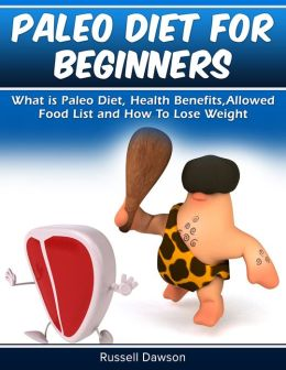Paleo Diet For Beginners : What is Paleo Diet, Health Benefits, Allowed Food List and How to Lose Weight