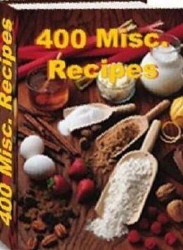 Recipes CookBook - 400 Miscellaneous Recipes - How to cook tasty meals that even picky little ones will love!