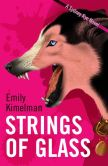 Book Cover Image. Title: STRINGS OF GLASS (A Sydney Rye Novel, #4), Author: Emily Kimelman