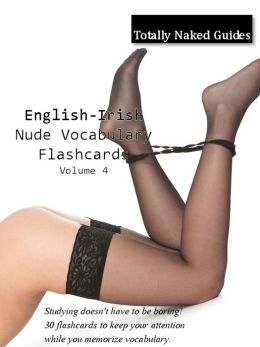 English-Irish Totally Naked Flashcards: Nude Girl Vocabulary Flash Cards, Vol. 4