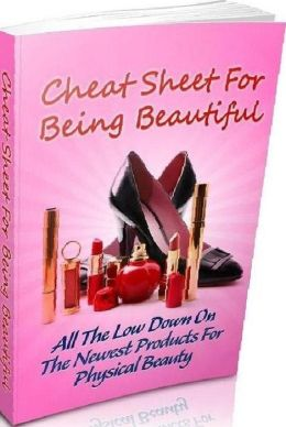 eBook about Cheat Sheet For Being Beautiful: All The Low Down On The Newest Products For Physical Beauty