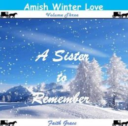 Amish Winter Love: Volume Three: A Sister to Remember