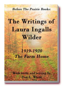 Before the Prairie Books: The Writings of Laura Ingalls Wilder: 1919 - 1920 The Farm Home