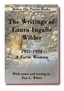 Before the Prairie Books: The Writings of Laura Ingalls Wilder 1921 - 1924 A Farm Woman