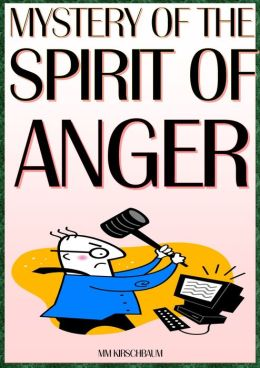 THE MYSTERY OF THE SPIRIT OF ANGER